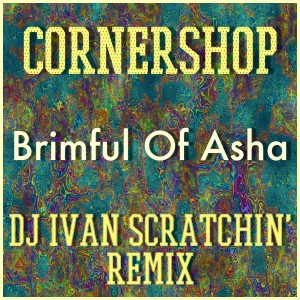 Cornershop - Brimful Of Asha (DJ Ivan Scratchin' Remix)